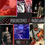Perspectives of Parkland, Volume 1 by Lezley Grey, Matt Wheeler, Trevor Wood, Leah Jean, LG The Real Kid, and PK Beats